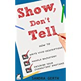 Show, Don't Tell: How to write vivid descriptions, handle backstory, and describe your characters' emotions (Writers' Guide Series Book 3) (English Edition)