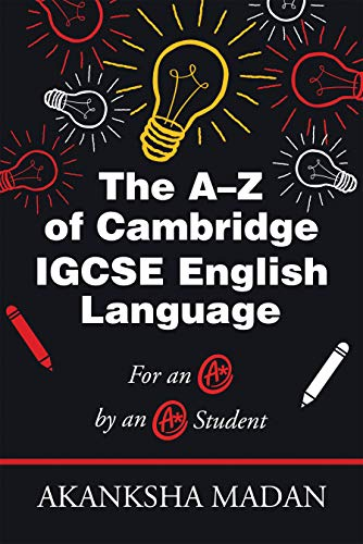 The A–Z of Cambridge Igcse English Language: For an A* by an A* Student