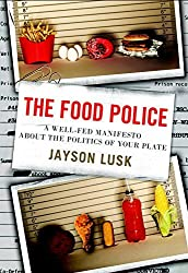 The Food Police: A Well-Fed Manifesto About the Politics of Your Plate by Jayson L. Lusk (2013-05-20)