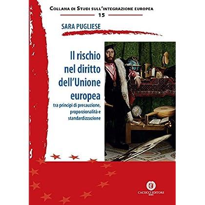 Il Rischio Nel Diritto Dell'unione Europea. Tra Principi Di Precauzione, Proporzionalità E Standardizzazione