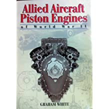 Allied Aircraft Piston Engines of World War II (Includes bibliographical references)