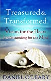 Treasured and Transformed: Vision for the Heart, Understanding for the Mind