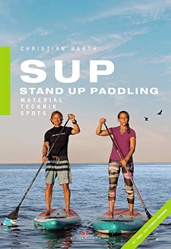 SUP - Stand Up Paddling: Material - Technik - Spots (German ...