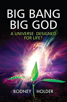 Big Bang, Big God: A Universe designed for life? by [Holder, Rodney]