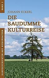 Die saudumme Kulturreise (Dorfgeschichten aus Niederbayern 3)