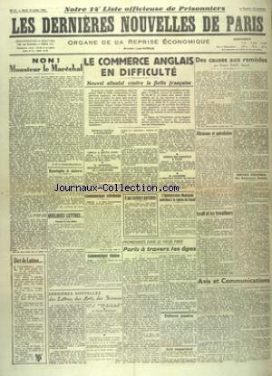 DERNIERES NOUVELLES DE PARIS (LES) [No 27] du 16/07/1940 - NON MONSIEUR LE MARECHAL PAR DE LA ROCHE-KERANDRAON - LE COMMERCE ANGLAIS EN DIFFICULTE - ATTENTAT CONTRE LA FLOTTE FRANCAISE - LANGERON A NOUVEAU PREFET - LEBRUN A QUITTE VICHY - BATAILLE NAVALE A ALEXANDRIE - DES CAUSES AUX REMEDES PAR RIOU - ISRAEL ET LES TRAVAILLEURS - LES COMMUNIQUES