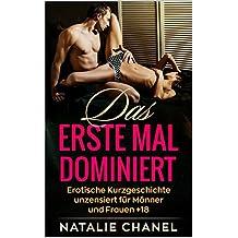Das erste Mal dominiert: Erotische Kurzgeschichte unzensiert für Männer und Frauen +18 (German Edition)