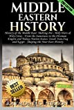 Middle Eastern History: History of the Middle East: Melting Pot - Holy Wars & Holy Cities - From the Sumerians to the Ottoman Empire and Today's ... and Egypt - Shaping the Near East History