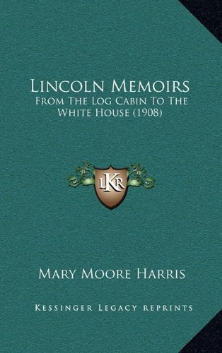 lincoln-memoirs-from-the-log-cabin-to-the-white-house-1908