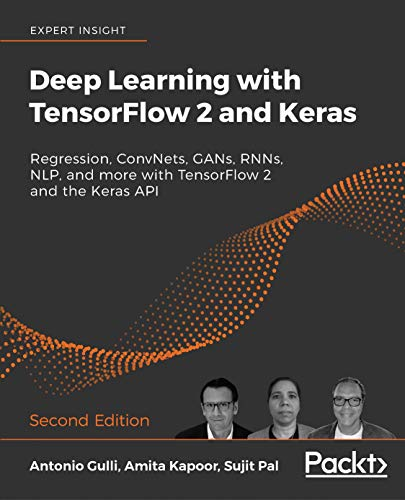 Deep Learning with TensorFlow 2 and Keras: Regression, ConvNets, GANs, RNNs, NLP, and more with TensorFlow 2 and the Keras API, 2nd Edition (English Edition)