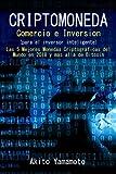 Criptomoneda - Comercio e Inversion - (para el inversor inteligente): Las 5 Mejores Monedas Criptográficas del Mundo en 2018 y más allá de Bitcoin: Volume 1