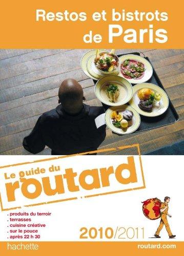 Guide du Routard Restos et bistrots de Paris 2010/2011 par Collectif