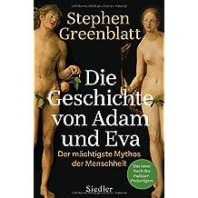 Die Geschichte von Adam und Eva: Der mächtigste Mythos der Menschheit