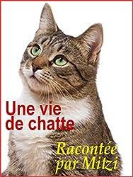 UNE VIE DE CHATTE  -  L'histoire de Mitzi racontée par elle-même  -  Nouvelle  -  (photo Charcourt)) (French Edition)