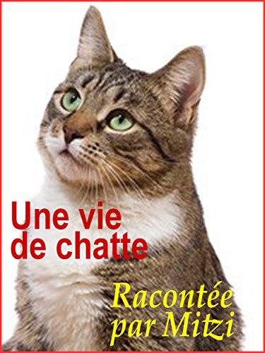 UNE VIE DE CHATTE  -  L'histoire de ...