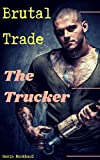 Brutal Trade: The Trucker (English Edition)