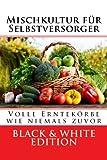 Mischkultur für Selbstversorger: Volle Erntekörbe wie niemals zuvor Black & White Edition