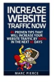 Increase Website Traffic Now!: 45 Proven Tips That Will Increase Your Website Tr
