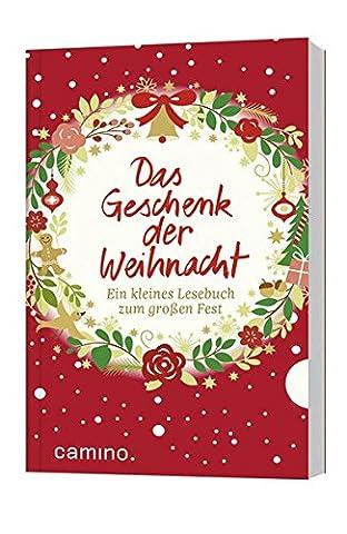 Das Geschenk der Weihnacht: Ein kleines Lesebuch zum großen Fest