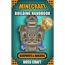 Minecraft: Unofficial Minecraft Building Guide: Ultimate Blueprint Walkthrough Handbook: Creative Guide to Building Houses, Structures, and Constructions with Building Blueprints (English Edition)