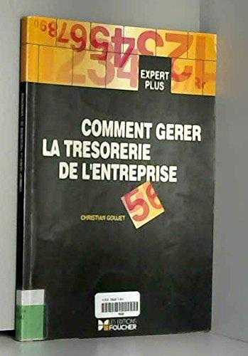 COMMENT GERER LA TRESORERIE DE L'ENTREPRISE par Christian Goujet