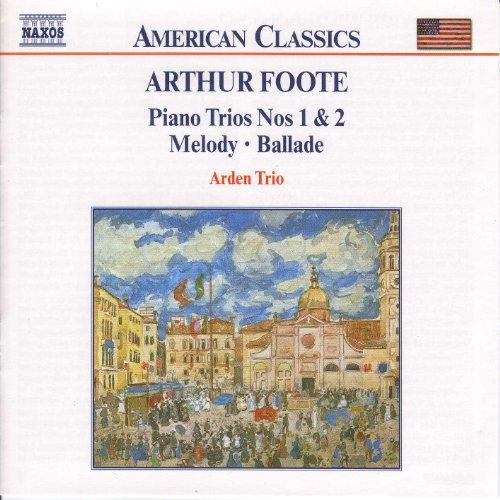 Foote: Piano Trios Nos. 1 and 2 - Melody - Ballade -