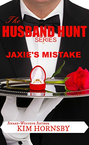 The Husband Hunt - Jaxie's Mistake: (A Contemporary Romance Short Story) (The Bachelor Series Book 1)