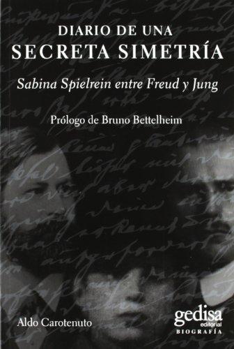 Diario de una secreta simetría: Sabina Spielrein entre Freud y Jung (Biografías y Testimonos) por Aldo Carotenuto