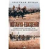 Kütahya-Eskişehir: Kurtuluş Savaşı'nın Unutulan Muharebeleri