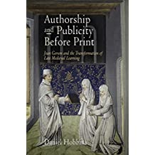 Authorship and Publicity Before Print: Jean Gerson and the Transformation of Late Medieval Learning (The Middle Ages Series) by Daniel Hobbins (2013-11-13)