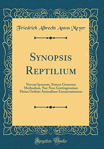 Synopsis Reptilium: Novam Ipsorum, Sistens Generum Methodum, Nec Non Gottingensium Huius Ordinis Animalium Enumerationem (Classic Reprint)