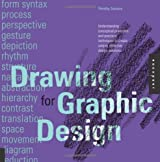 Drawing for Graphic Design: Understanding Conceptual Principles and Practical Techniques to Create Unique, Effective Design Solutions by Samara, Timothy (2012) Paperback
