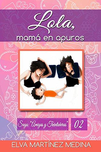 Lola, mamá en apuros (Saga: Amigas y Treintañeras nº 2) por Elva Martínez