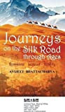 Journeys on the Silk Road Through Ages-Romance, Legend, Reality