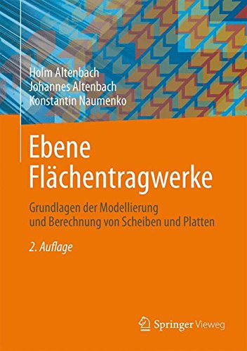 Ebene Flächentragwerke: Grundlagen der Modellierung und Berechnung von Scheiben und Platten
