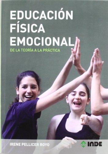 Educación Física Emocional: De la teoría a la práctica (Educación Física... Obras generales) por Irene Pellicer Royo