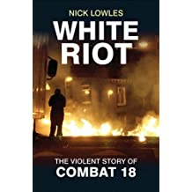White Riot : The Story of Combat 18 by Nick Lowles (1-May-2014) Paperback