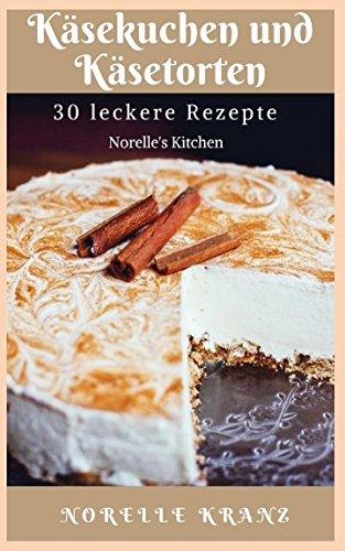 Käsekuchen und Käsetorten 30 leckere Rezepte Norelle's Kitchen