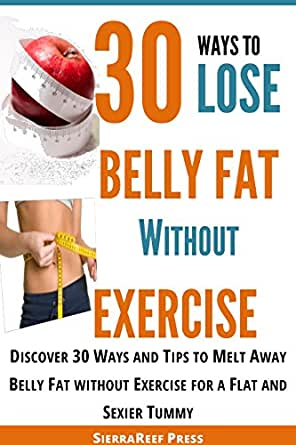 30 Ways To Lose Belly Fat Without Exercise How To Lose Belly Fat Discover 30 Ways And Tips To Melt Away Belly Fat Without Exercise For A Flat And
