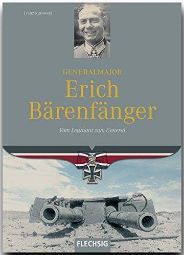 Ritterkreuzträger - Generalmajor Erich Bärenfänger - Vom Leutnant zum General - FLECHSIG Verlag (Flechsig - Geschichte/Zeitgeschichte)