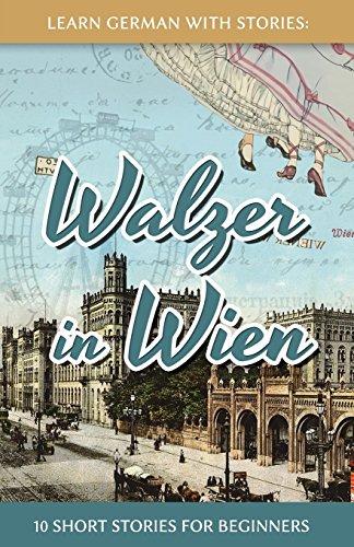 Preisvergleich Produktbild Learn German With Stories: Walzer in Wien - 10 Short Stories For Beginners (Dino lernt Deutsch, Band 7)