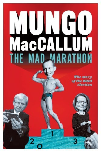 The Mad Marathon: The Story of the 2013 Election by Mungo MacCallum (2013-09-25)