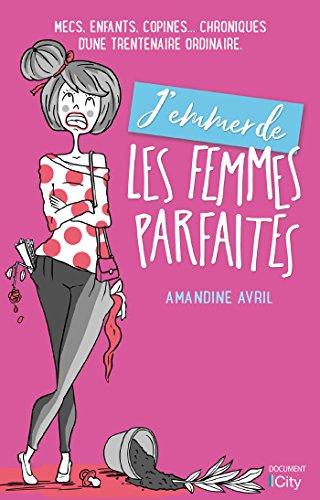 J'emmerde les femmes parfaites ! par Amandine Avril