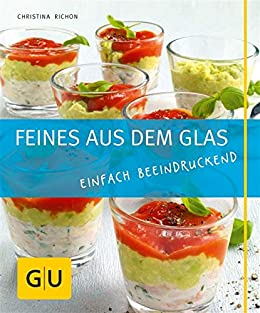 Feines aus dem Glas: Einfach beeindruckend (GU Just Cooking) von [Richon, Christina]