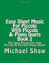 Easy Sheet Music For Piccolo With Piccolo & Piano Duets Book 2: Ten Easy Pieces For Solo Piccolo & Piccolo/Piano Duets: Volume 2 by Michael Shaw (2015-09-17)