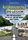 Autokennzeichen - Das aktuellste und umfangreichste Lexikon: Alle 770 Kennzeichen, die es gibt, gab und wieder geben könnte