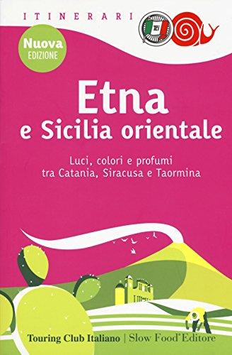 Etna e Sicilia orientale. Luci, colori e profumi tra Catania, Siracusa e Taormina