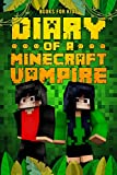 Minecraft: Diary Of A Minecraft Vampire: (Minecraft Diary Books and Wimpy Tales For Kids) An Unofficial Minecraft Book
