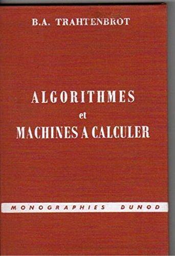 Algorithmes et machines à calculer : Par B. A. Trahtenbrot. Traduit par A. André Chauvin