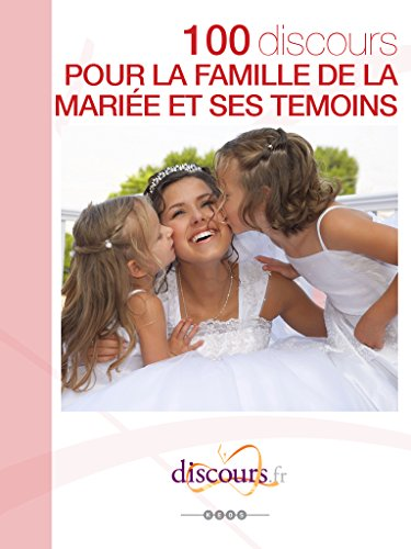 100 modèles de discours de mariage pour la mariée, sa famille et ses témoins (Discours.fr) par Stéphanie GARCIA